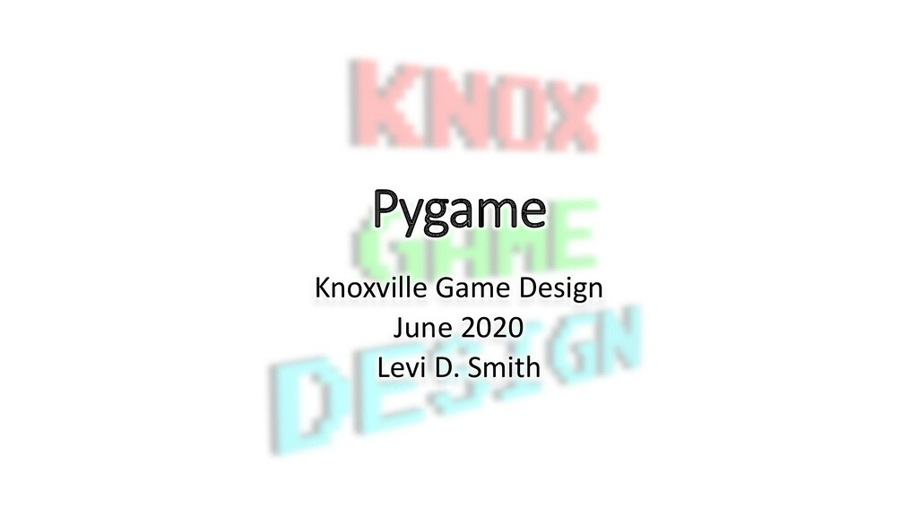 Pygame Knoxville Game Design June 2020 Levi D. ...