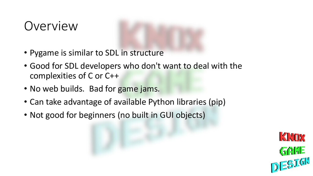 Overview • Pygame is similar to SDL in structur...