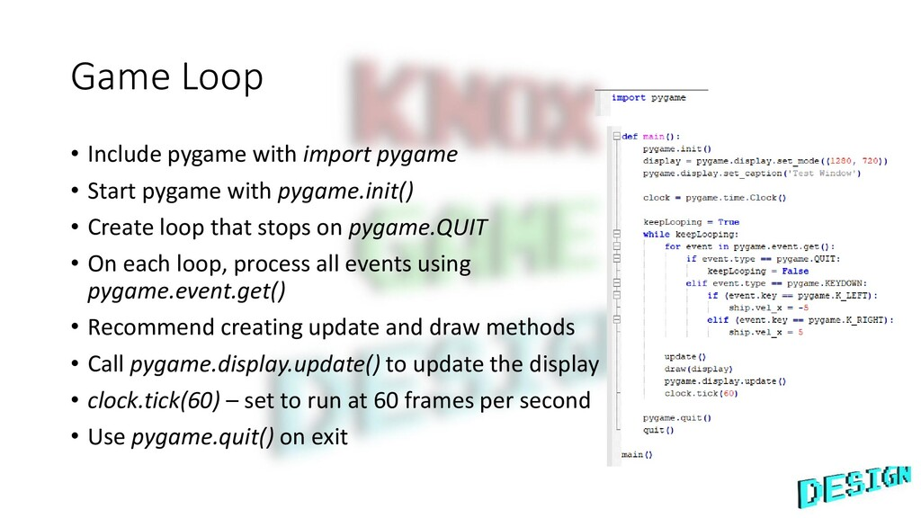 Game Loop • Include pygame with import pygame •...