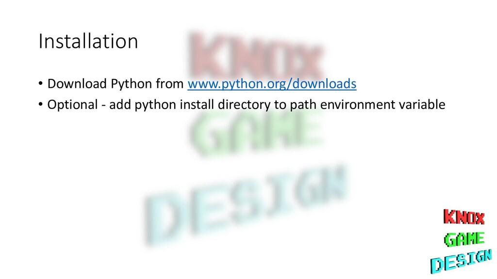 Installation • Download Python from www.python....