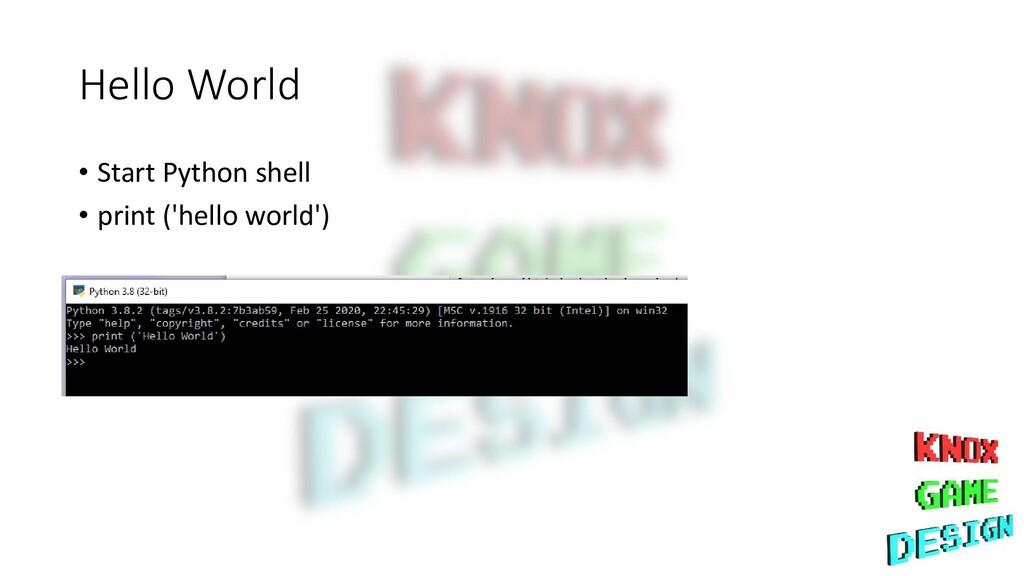 Hello World • Start Python shell • print ('hell...