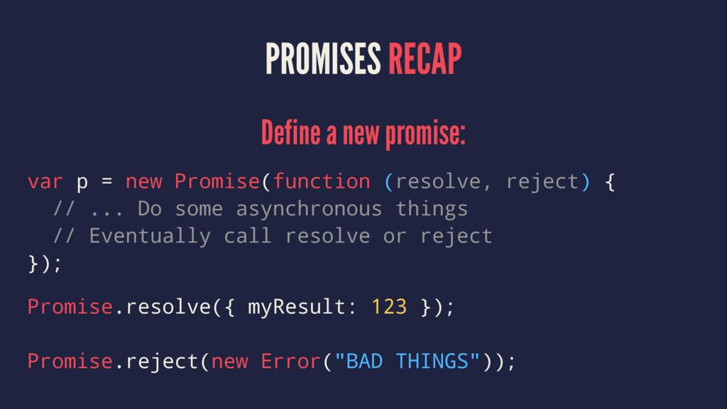 PROMISES RECAP Define a new promise: var p = ne...