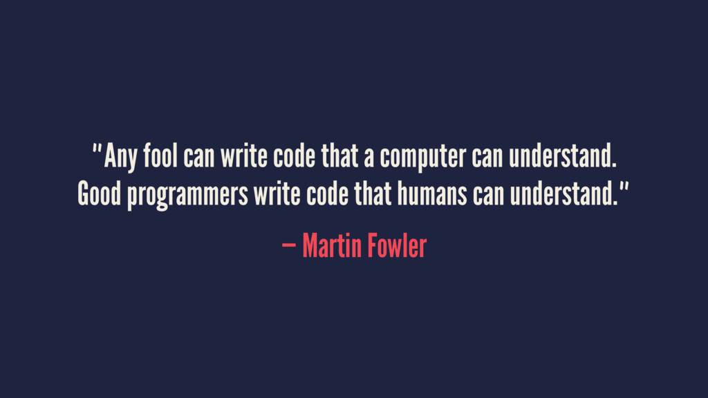 """""""Any fool can write code that a computer can un..."""