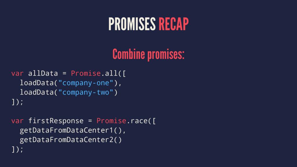 PROMISES RECAP Combine promises: var allData = ...