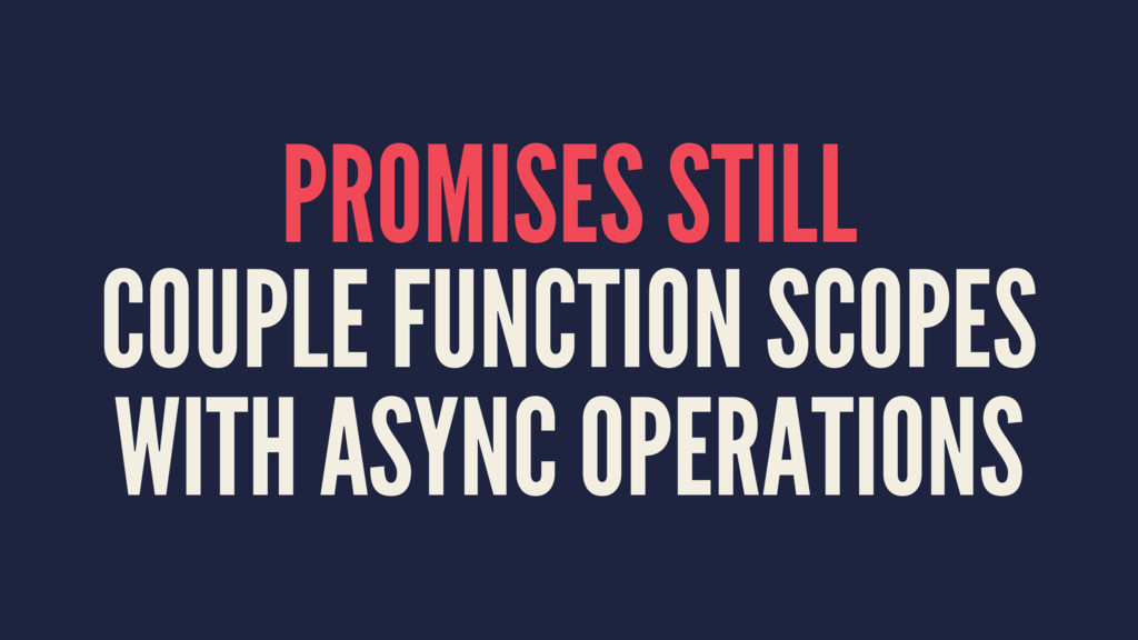 PROMISES STILL COUPLE FUNCTION SCOPES WITH ASYN...