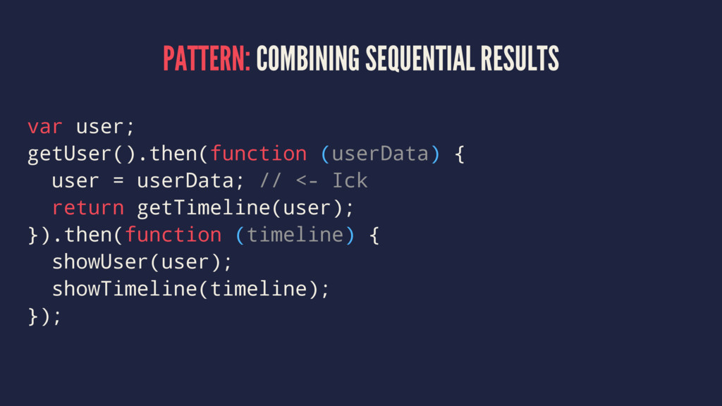PATTERN: COMBINING SEQUENTIAL RESULTS var user;...