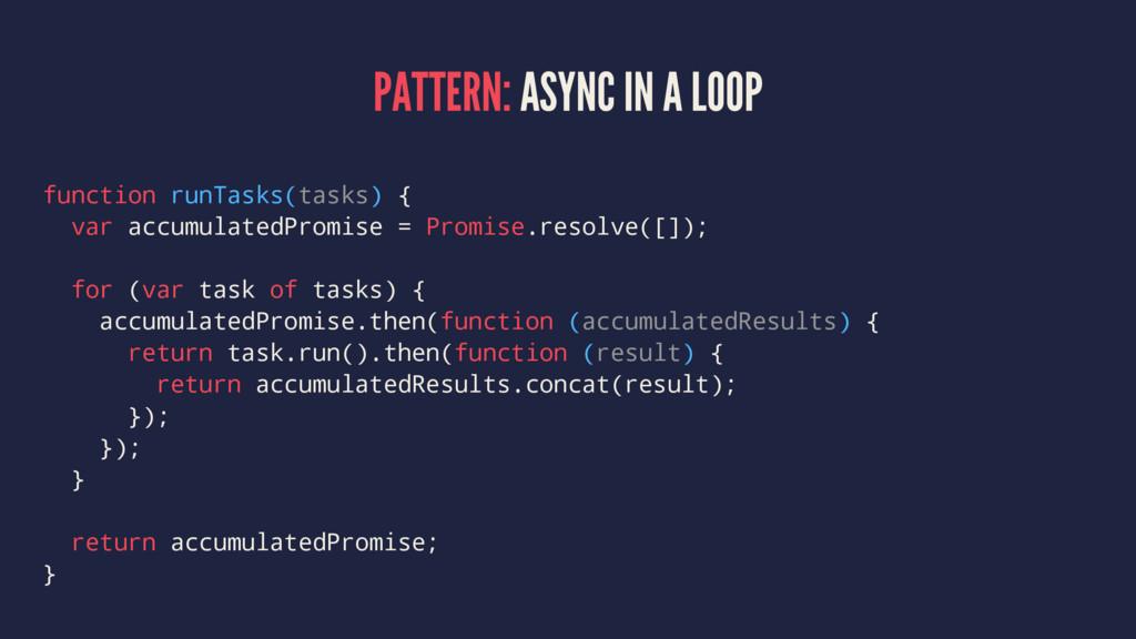 PATTERN: ASYNC IN A LOOP function runTasks(task...