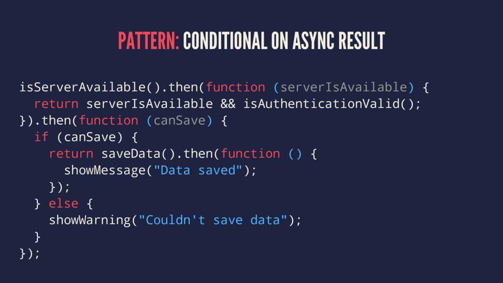PATTERN: CONDITIONAL ON ASYNC RESULT isServerAv...