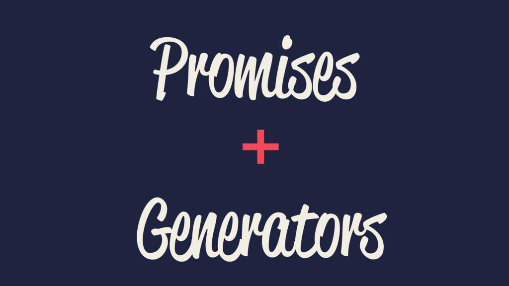 Promises + Generators