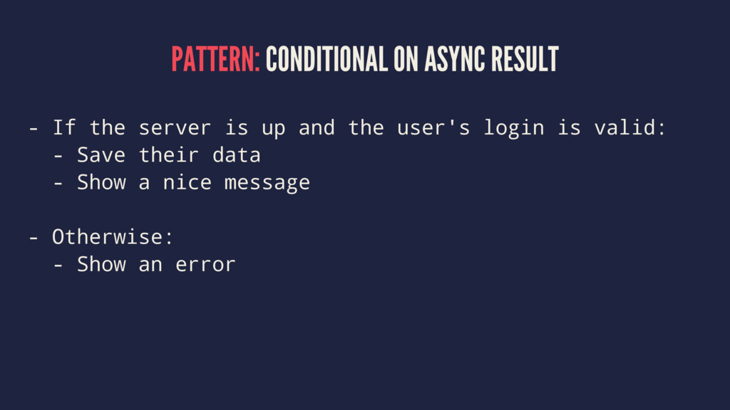 PATTERN: CONDITIONAL ON ASYNC RESULT - If the s...