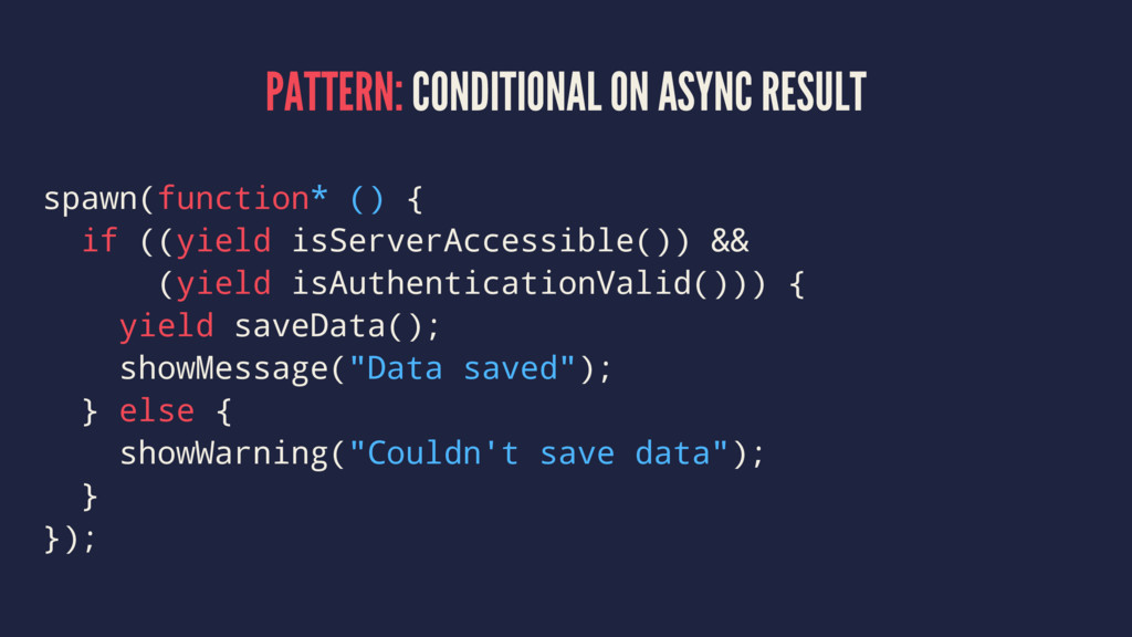 PATTERN: CONDITIONAL ON ASYNC RESULT spawn(func...