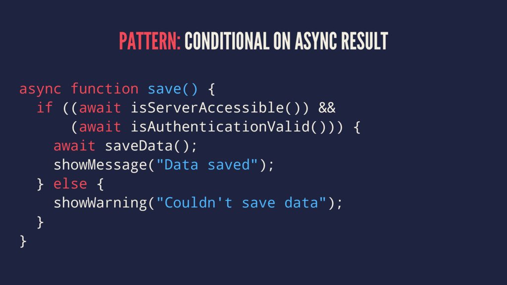 PATTERN: CONDITIONAL ON ASYNC RESULT async func...