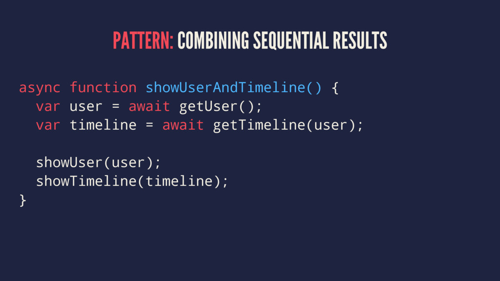 PATTERN: COMBINING SEQUENTIAL RESULTS async fun...