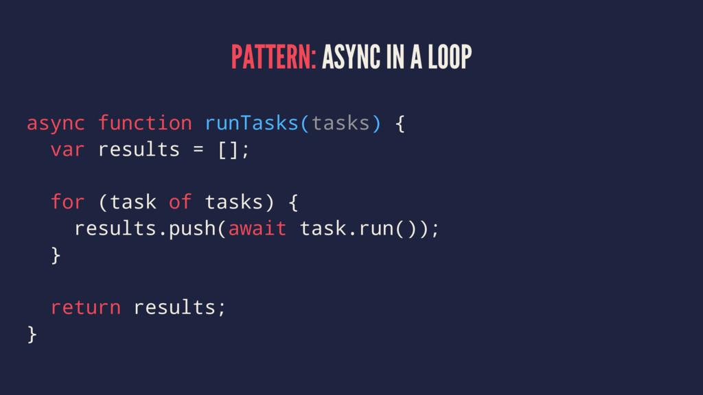 PATTERN: ASYNC IN A LOOP async function runTask...