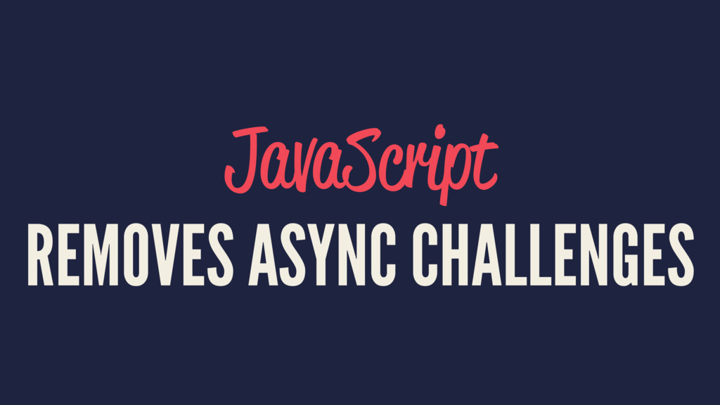 JavaScript REMOVES ASYNC CHALLENGES