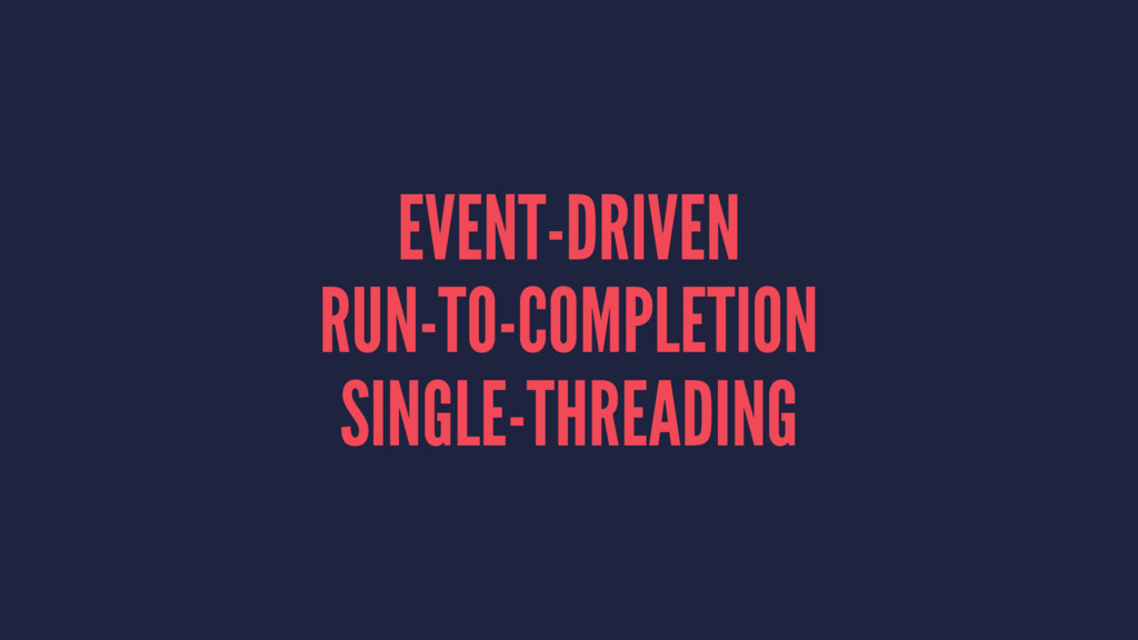 EVENT-DRIVEN RUN-TO-COMPLETION SINGLE-THREADING