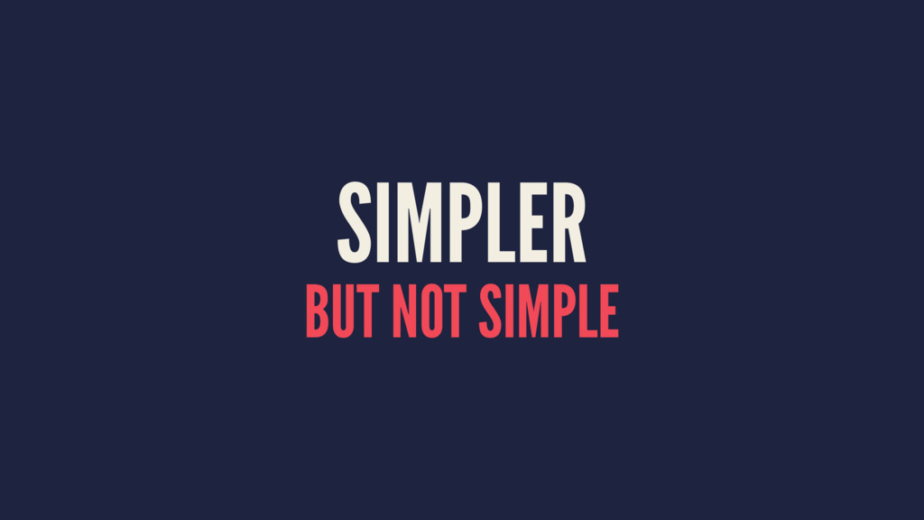 SIMPLER BUT NOT SIMPLE