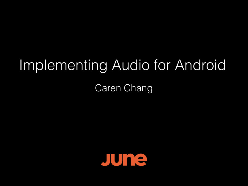 Implementing Audio for Android Caren Chang