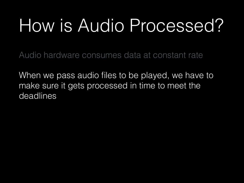 How is Audio Processed? Audio hardware consumes...