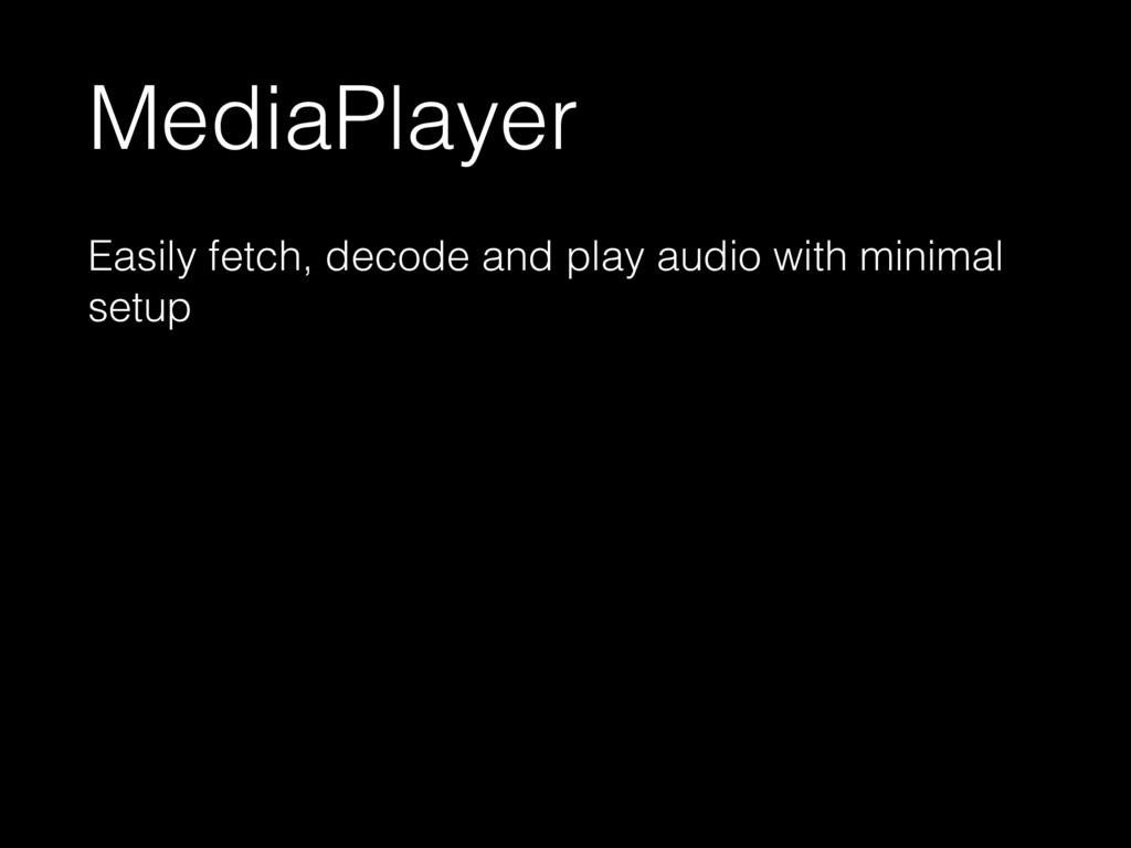 MediaPlayer Easily fetch, decode and play audio...