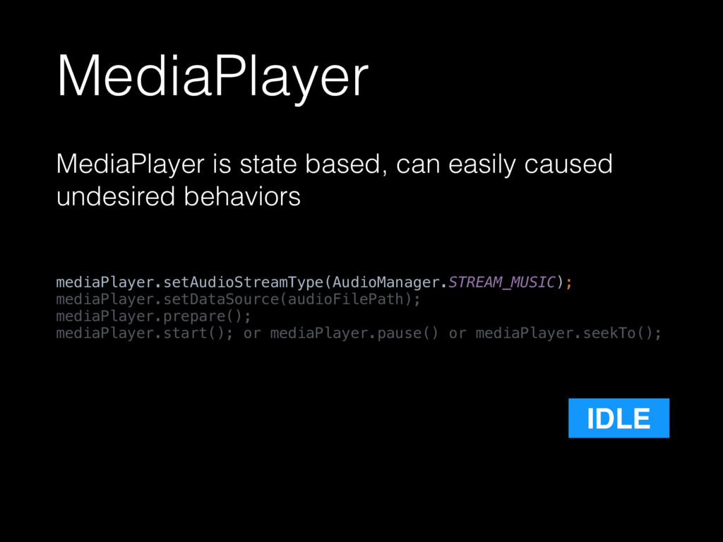 MediaPlayer MediaPlayer is state based, can eas...