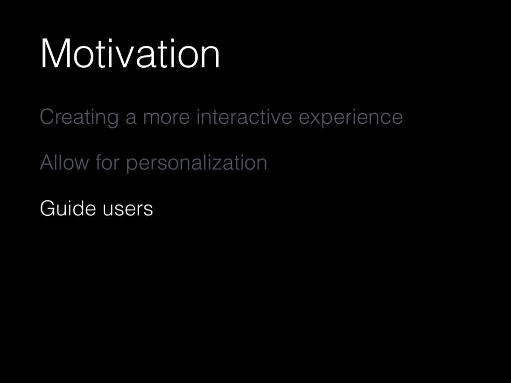 Motivation Creating a more interactive experien...