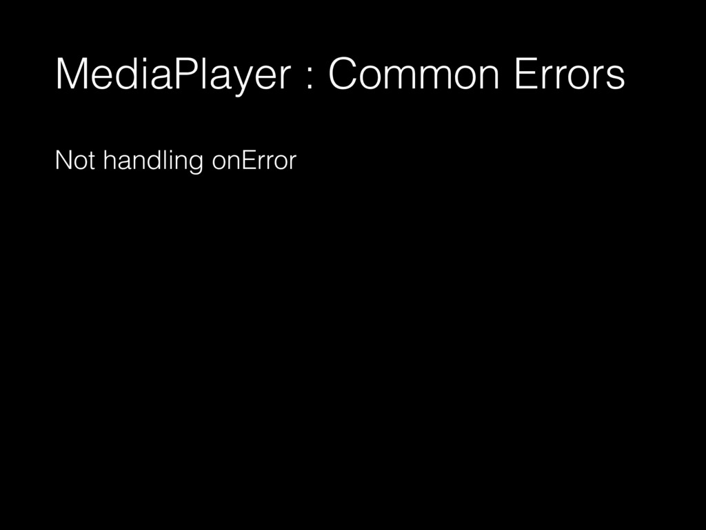 MediaPlayer : Common Errors Not handling onError
