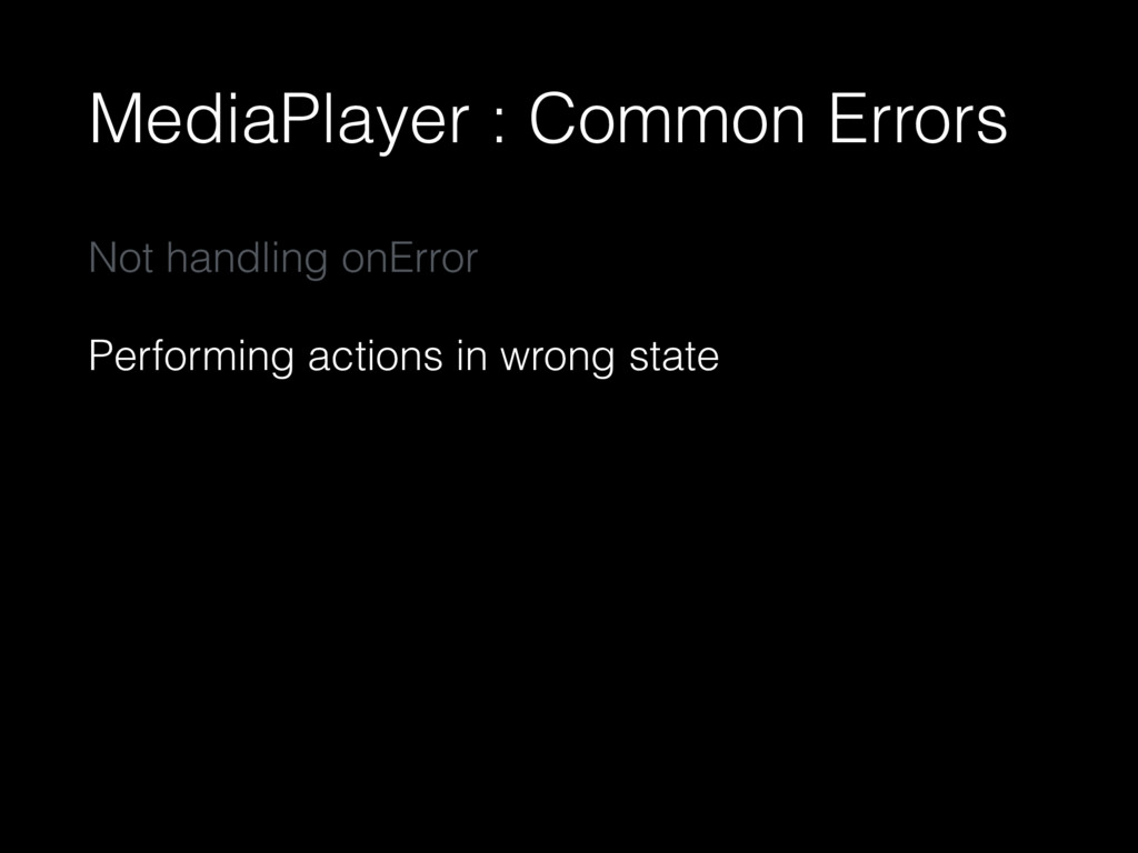MediaPlayer : Common Errors Not handling onErro...