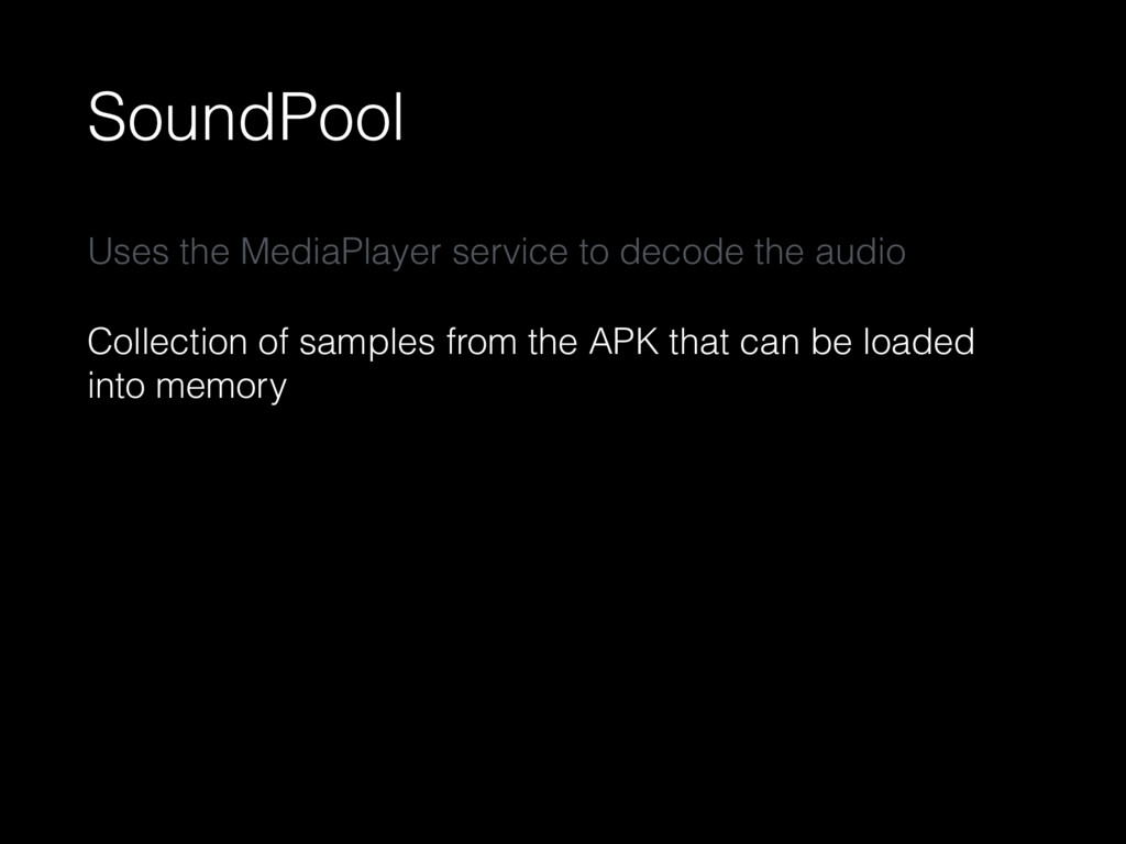 SoundPool Uses the MediaPlayer service to decod...
