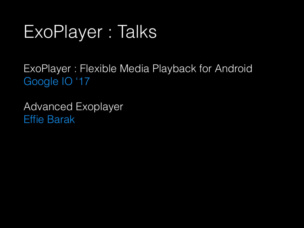ExoPlayer : Talks ExoPlayer : Flexible Media Pl...