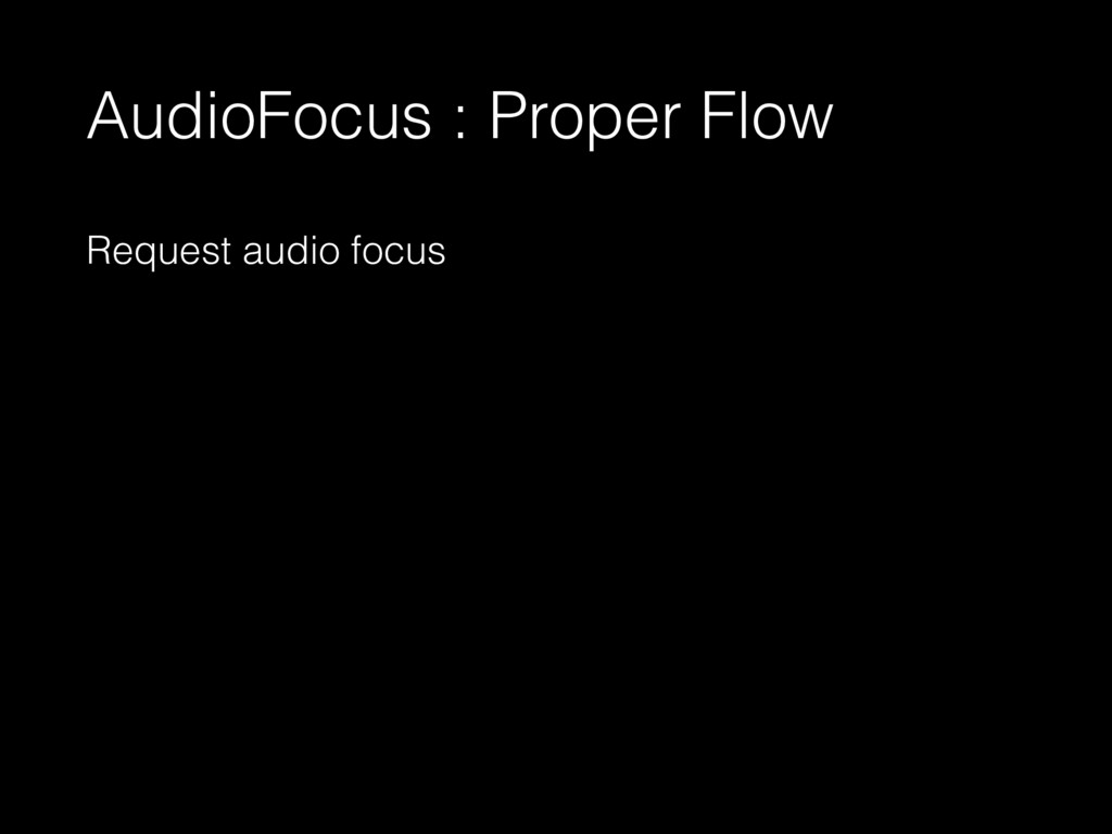 AudioFocus : Proper Flow Request audio focus