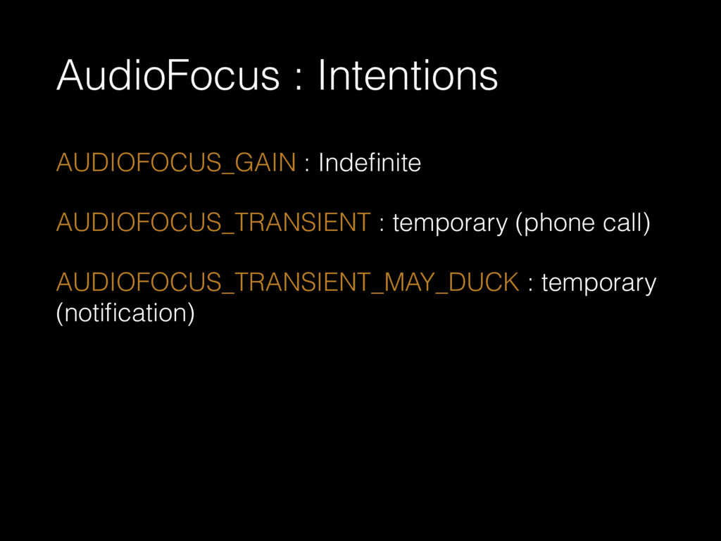 AudioFocus : Intentions AUDIOFOCUS_GAIN : Indefi...