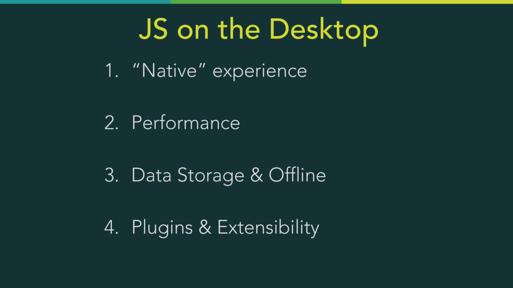 "JS on the Desktop 1. ""Native"" experience 2. Per..."