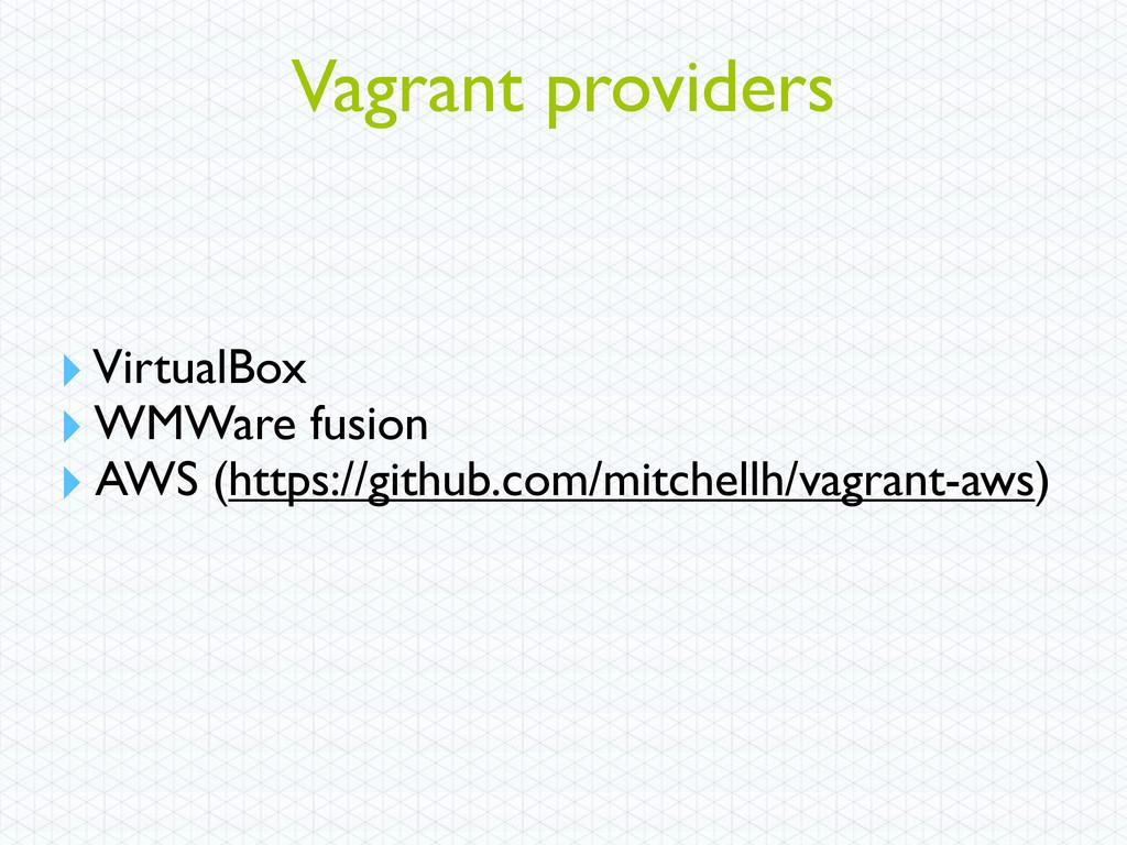 Vagrant providers ‣ VirtualBox ‣ WMWare fusion ...
