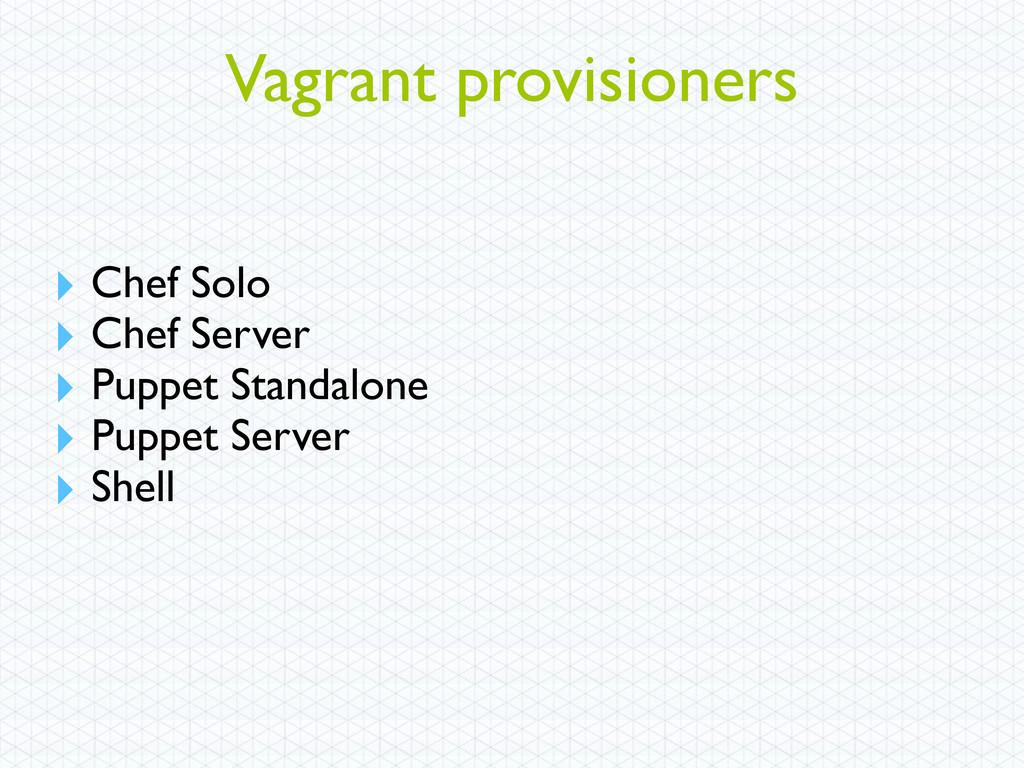 Vagrant provisioners ‣ Chef Solo ‣ Chef Server ...