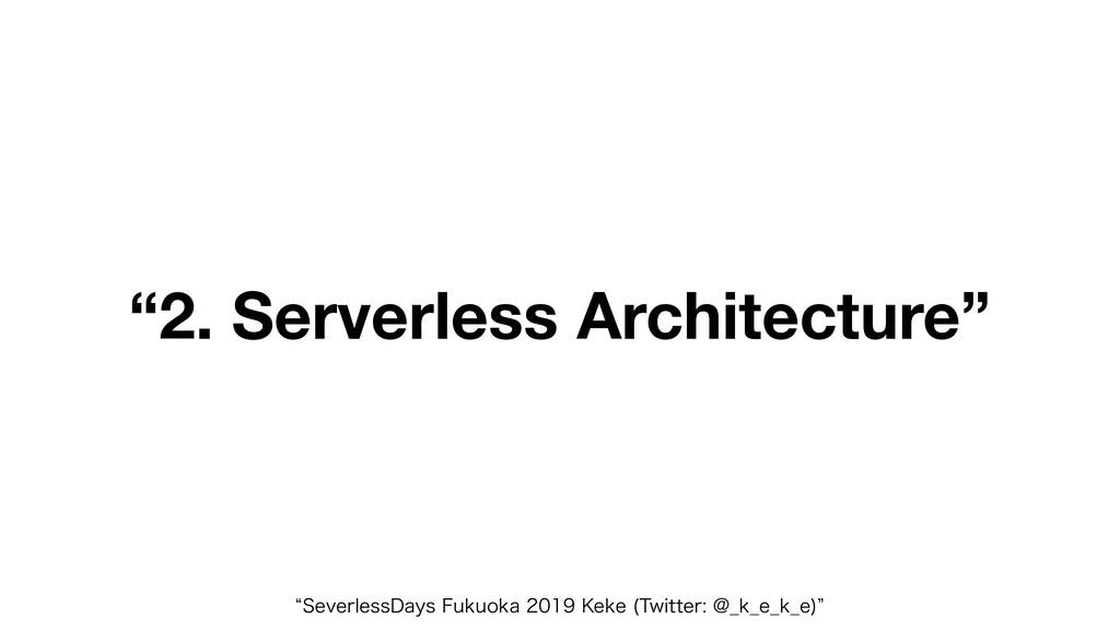 """2. Serverless Architecture"" l4FWFSMFTT%BZT'VL..."