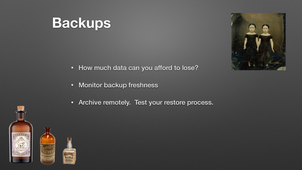 Backups • How much data can you afford to lose?...