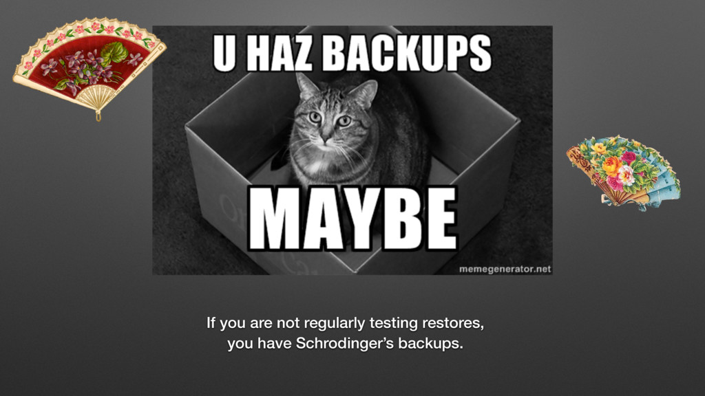 If you are not regularly testing restores, you ...