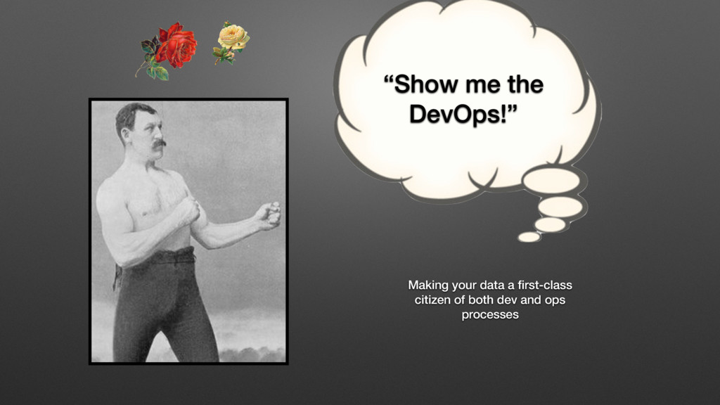 """""""Show me the DevOps!"""" Making your data a first-c..."""