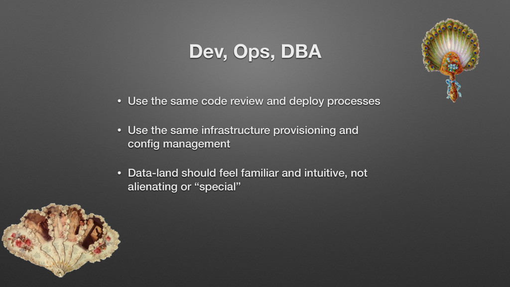 Dev, Ops, DBA • Use the same code review and de...