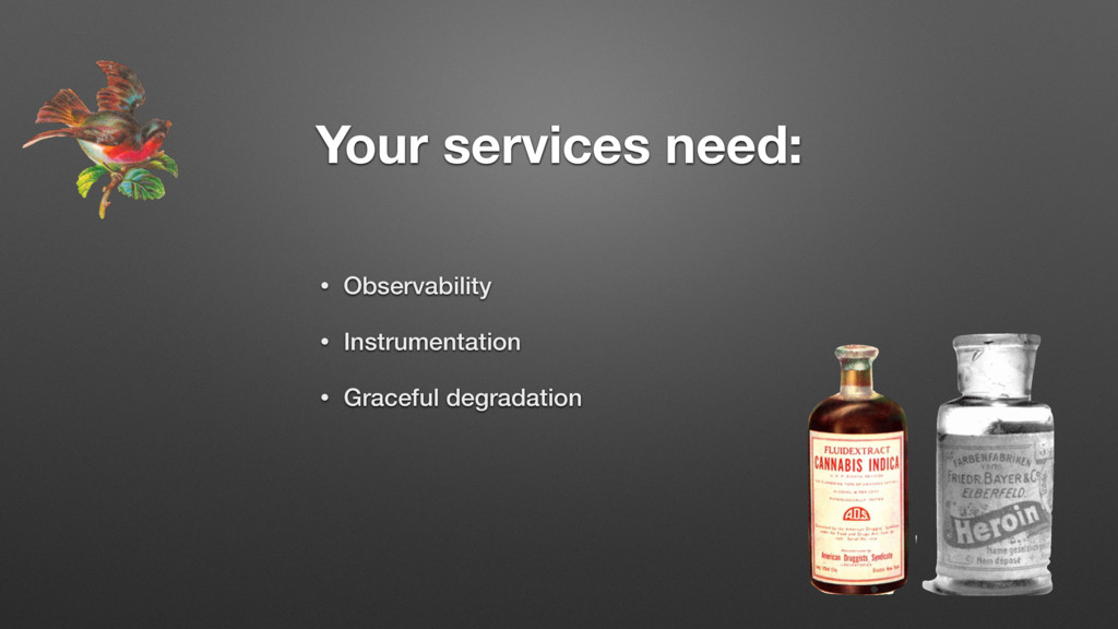 Your services need: • Observability • Instrumen...