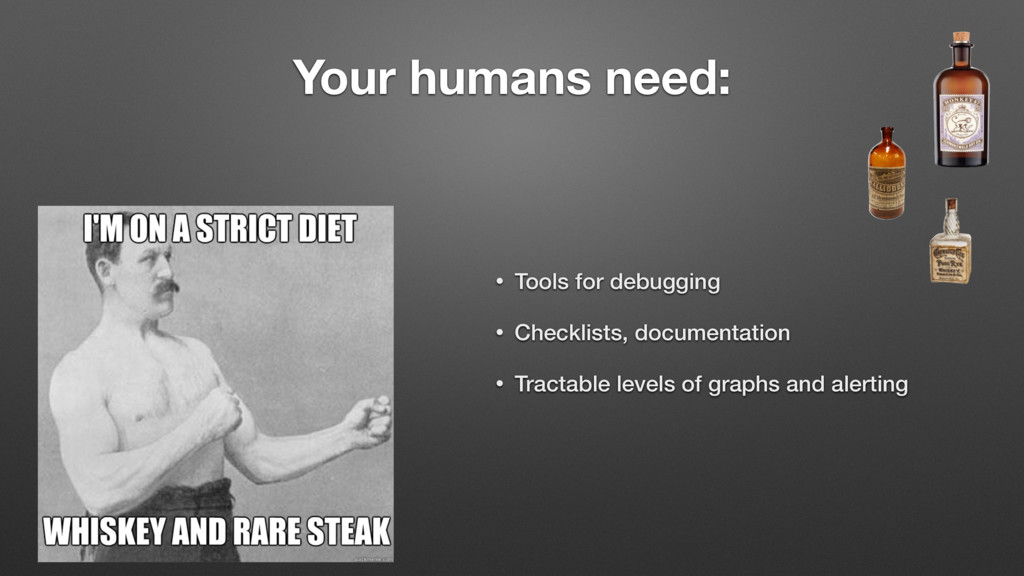 Your humans need: • Tools for debugging • Check...