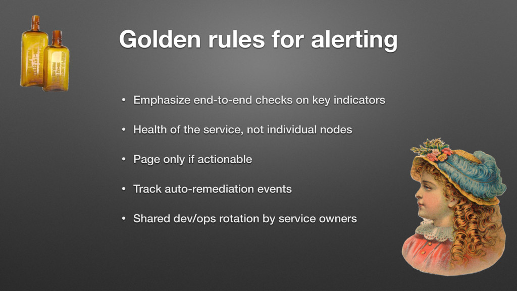 Golden rules for alerting • Emphasize end-to-en...