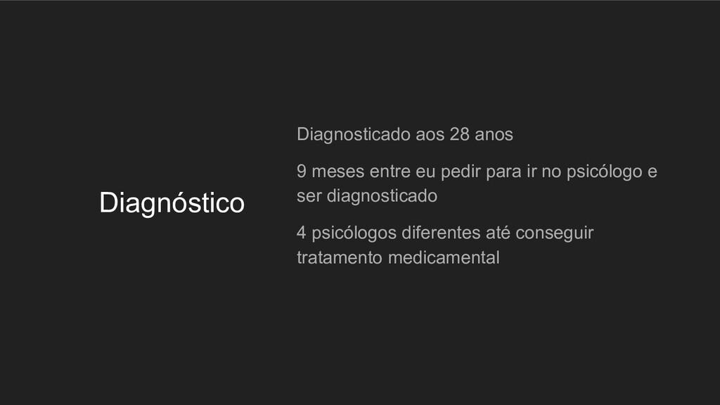 Diagnóstico Diagnosticado aos 28 anos 9 meses e...