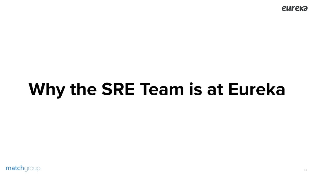 Why the SRE Team is at Eureka !14