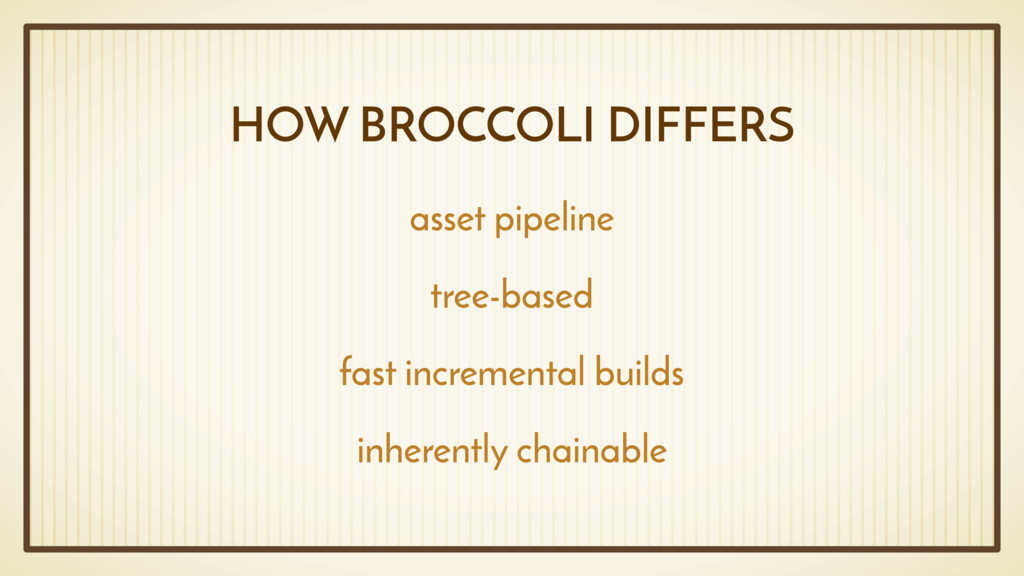 HOW BROCCOLI DIFFERS asset pipeline tree-based ...