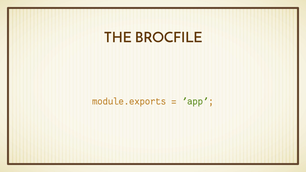 THE BROCFILE module.exports = 'app';