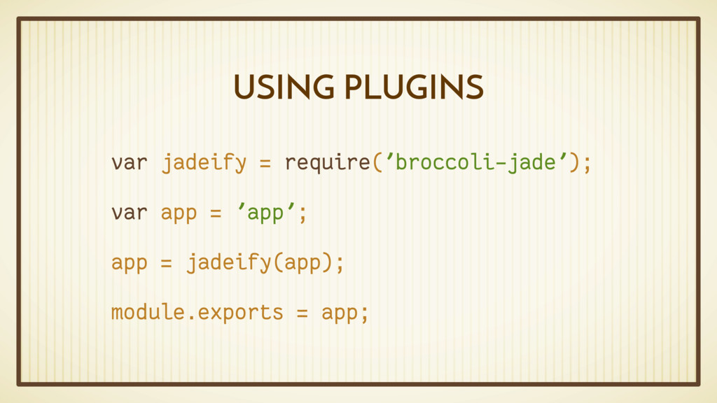 USING PLUGINS var jadeify = require('broccoli-j...