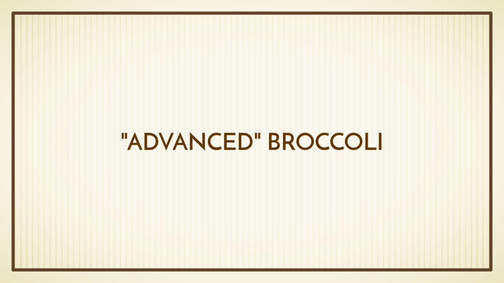 """ADVANCED"" BROCCOLI"