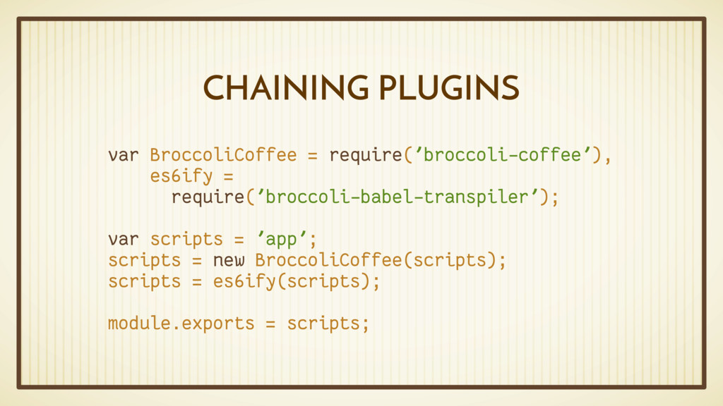 CHAINING PLUGINS var BroccoliCoffee = require('...